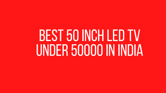 Best 50 Inch LED TV Under 50000 in India