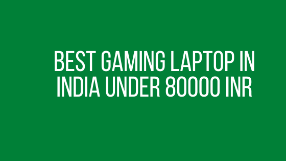 Best Gaming Laptop in India Under 80000 INR