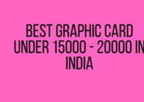 Best Graphic card Under 15000 - 20000 in India