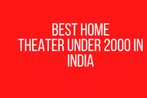 Best Home Theater under 2000 in India