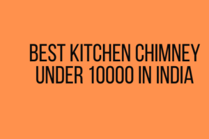 Best Kitchen Chimney Under 10000 in India