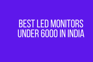 Best LED Monitors under 6000 in India