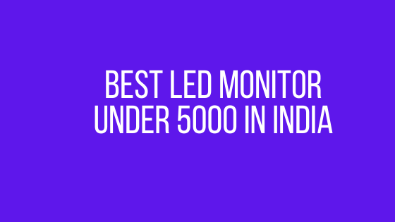 Best LED monitor under 5000 in India