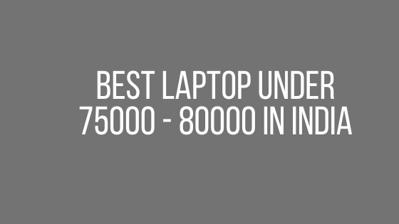 Best Laptop Under 75000 - 80000 In India