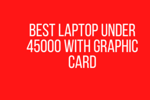 Best Laptop under 45000 with Graphic Card