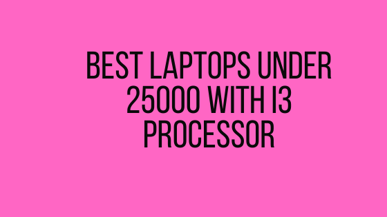 Best Laptops Under 25000 With i3 Processor