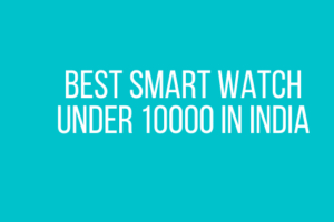 Best Smart Watch Under 10000 in India