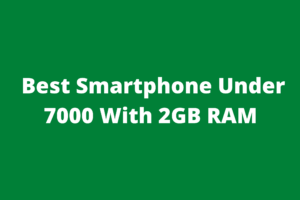 Best Smartphone Under 7000 With 2GB RAM