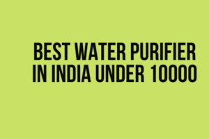 Best Water Purifier in India Under 10000