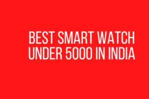 Best smart watch Under 5000 in India