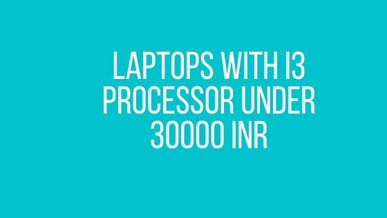Laptops with i3 Processor under 30000 INR