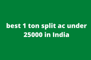 best 1 ton split ac under 25000 in India
