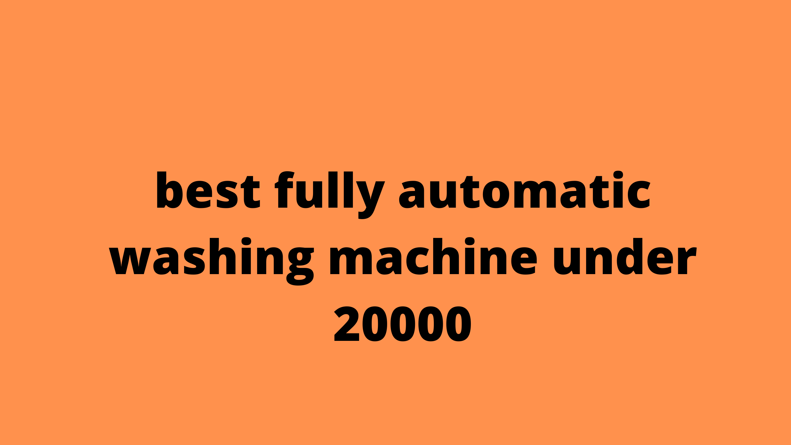 best fully automatic washing machine under 20000